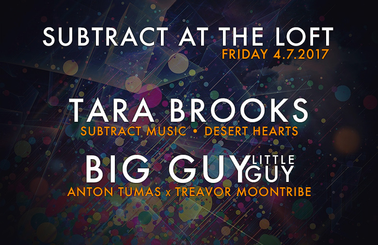 Subtract At The Loft w/ Tara Brooks & BIG GUY little guy